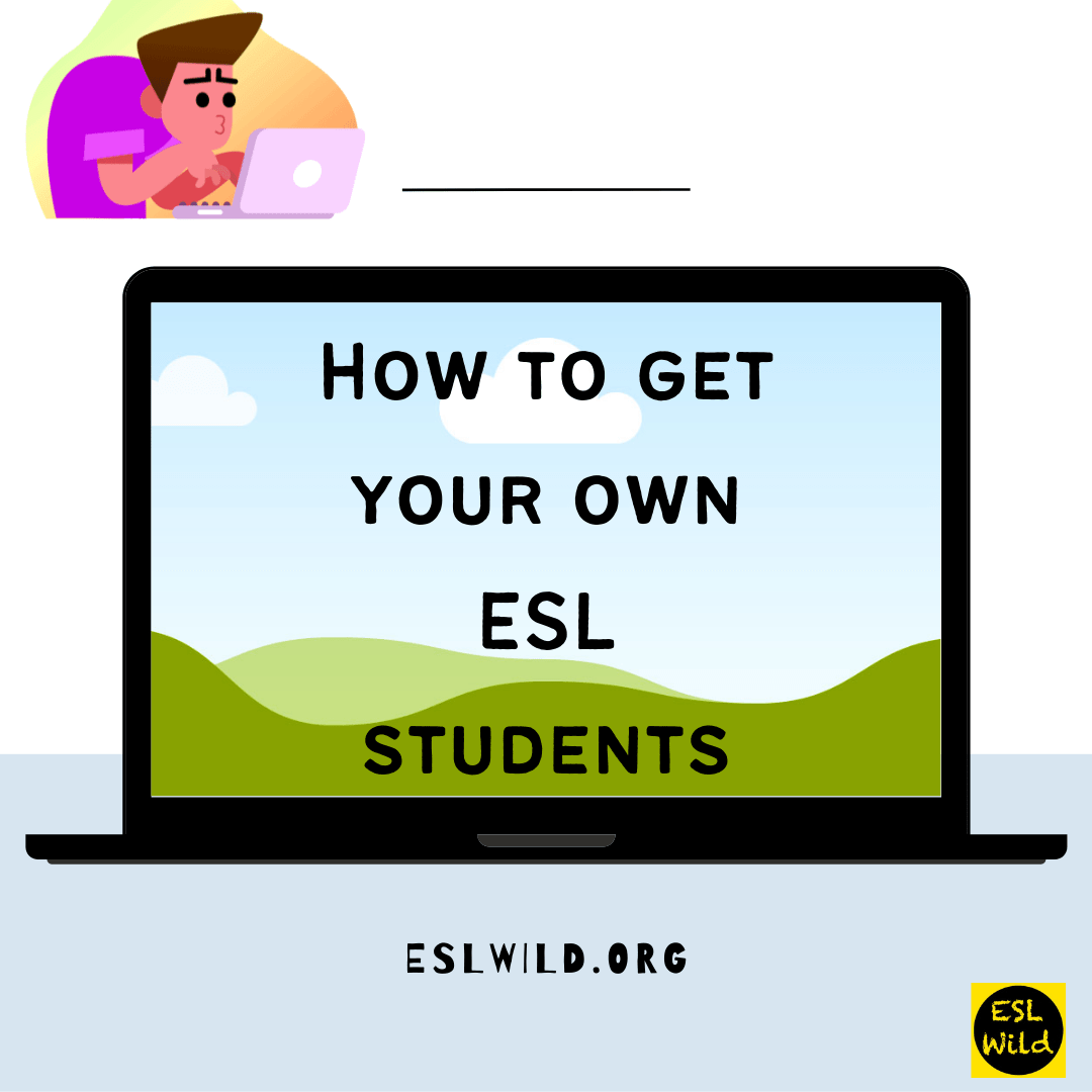 How To Get Your Own ESL Students